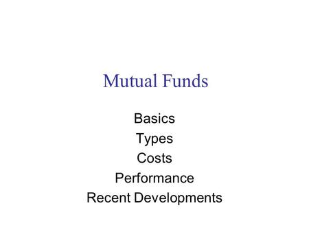 Mutual Funds Basics Types Costs Performance Recent Developments.