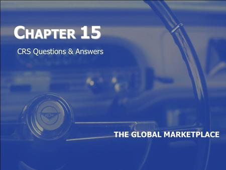 C HAPTER 15 THE GLOBAL MARKETPLACE CRS Questions & Answers.