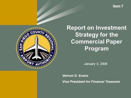 Report on Investment Strategy for the Commercial Paper Program Vernon D. Evans Vice President for Finance/ Treasurer Item 7 January 3, 2008.