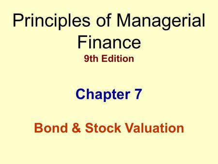 Principles of Managerial Finance 9th Edition Chapter 7 Bond & Stock Valuation.