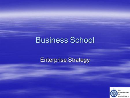 Business School Enterprise Strategy. Strategic Overview  Enterprise –Employer Engagement –Niche customised training –Support to local SME market –Engagement.