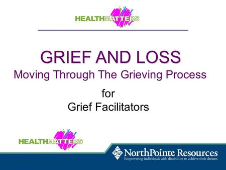 GRIEF AND LOSS Moving Through The Grieving Process for Grief Facilitators.