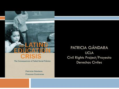 PATRICIA GÁNDARA UCLA Civil Rights Project/Proyecto Derechos Civiles.