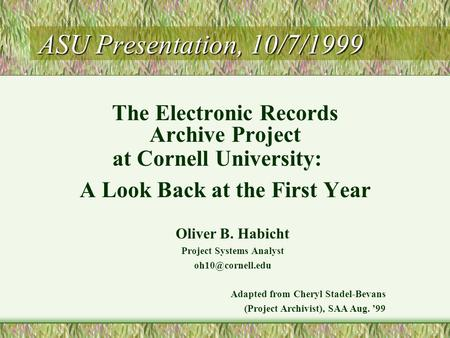 Oliver B. Habicht Project Systems Analyst Adapted from Cheryl Stadel-Bevans (Project Archivist), SAA Aug. '99 ASU Presentation, 10/7/1999.