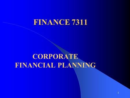 1 FINANCE 7311 CORPORATE FINANCIAL PLANNING. 2 FINANCIAL PLANNING l Long-Run CORPORATE OBJECTIVES Maximize the Value of the Firm Sub -objectives (INCREASE.