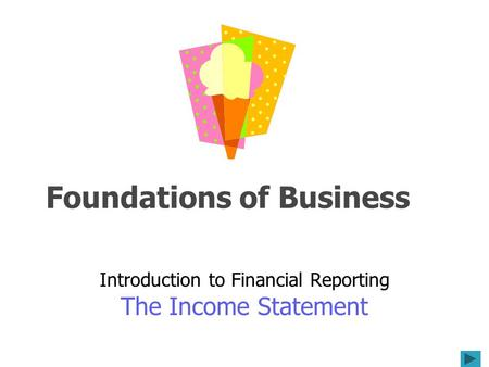 Foundations of Business Introduction to Financial Reporting The Income Statement.