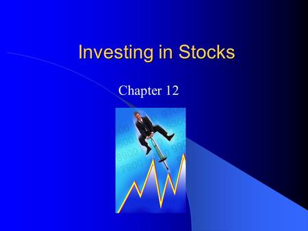 Investing in Stocks Chapter 12 Goals for Chapter 12.1 Describe the features of common stock and compare it to preferred stock. Discuss stock investing.