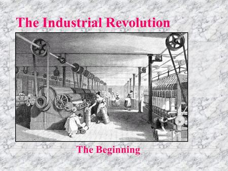 The Industrial Revolution The Beginning. The Evolution of Power.