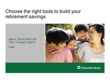Choose the right tools to build your retirement savings Name, DESIGNATION Title, Company Name Date.