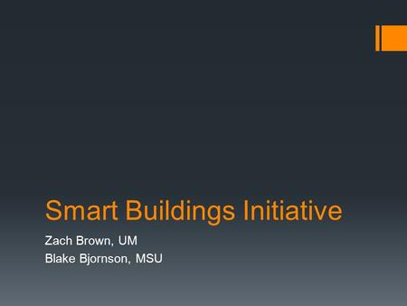 Smart Buildings Initiative Zach Brown, UM Blake Bjornson, MSU.