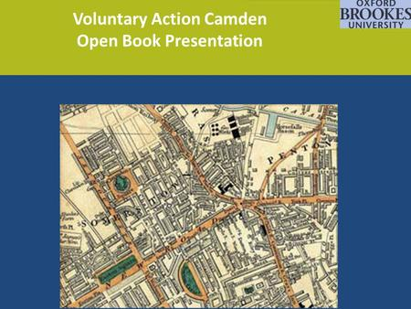 Voluntary Action Camden Open Book Presentation. The Proposal – Open Book Policy To sell land owned by Camden Local Authority to generate funds to reinvest.