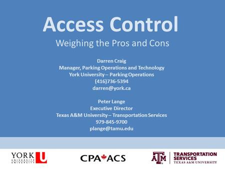Access Control Weighing the Pros and Cons Darren Craig Manager, Parking Operations and Technology York University – Parking Operations (416)736-5394