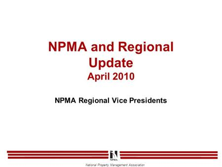 National Property Management Association NPMA and Regional Update April 2010 NPMA Regional Vice Presidents.