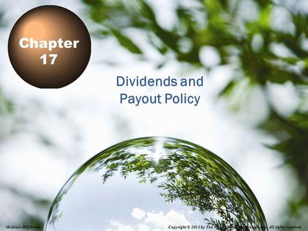 17-1 Dividends and Payout Policy Chapter 17 Copyright © 2013 by The McGraw-Hill Companies, Inc. All rights reserved. McGraw-Hill/Irwin.