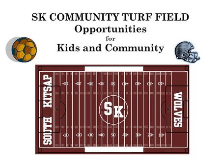 SK COMMUNITY TURF FIELD Opportunities for Kids and Community.