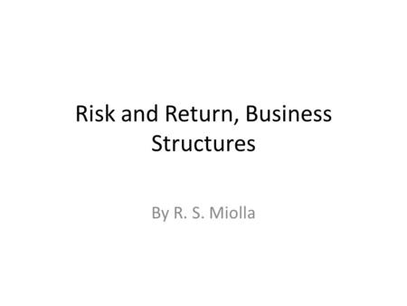Risk and Return, Business Structures By R. S. Miolla.