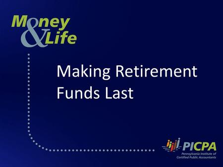 Making Retirement Funds Last. Making Retirement Savings Last About the PICPA The Pennsylvania Institute of Certified Public Accountants (PICPA) is a professional.