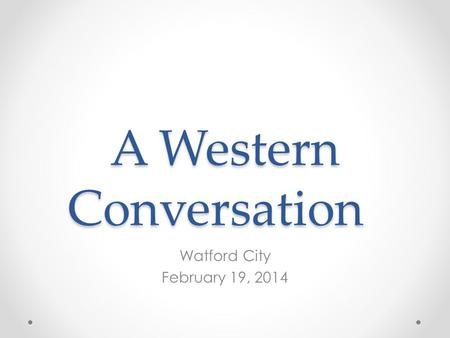 A Western Conversation Watford City February 19, 2014.