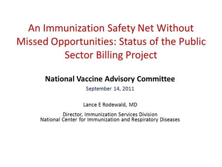 An Immunization Safety Net Without Missed Opportunities: Status of the Public Sector Billing Project National Vaccine Advisory Committee September 14,