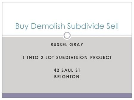 RUSSEL GRAY 1 INTO 2 LOT SUBDIVISION PROJECT 42 SAUL ST BRIGHTON Buy Demolish Subdivide Sell.