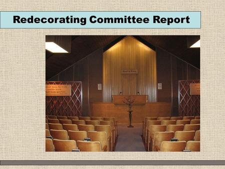 Redecorating Committee Report. Qualities of Church Abundance Unity Classic design Comfort Sharing Light Growth Beauty Joy What qualities do we want to.