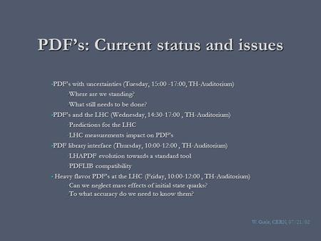 PDF's: Current status and issues PDF's with uncertainties (Tuesday, 15:00 -17:00, TH-Auditorium) PDF's with uncertainties (Tuesday, 15:00 -17:00, TH-Auditorium)