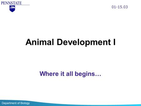 01-15.03 Animal Development I Where it all begins…