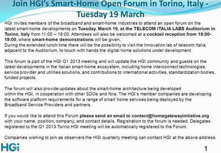 1 HGI invites members of the broadband and smart-home industries to attend an open forum on the latest smart-home developments on Tuesday, March 19, at.