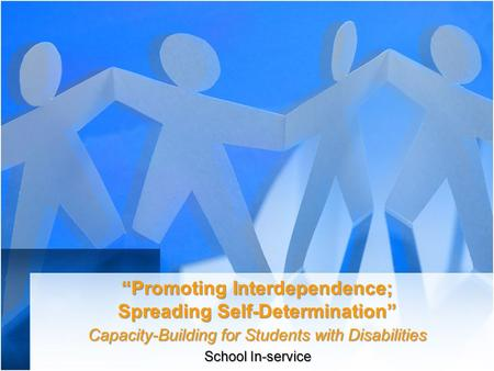 """Promoting Interdependence; Spreading Self-Determination"" Capacity-Building for Students with Disabilities School In-service."