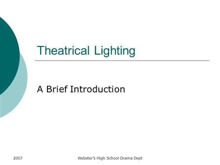 2007Webster's High School Drama Dept Theatrical Lighting A Brief Introduction.