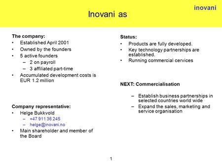 Inovani 1 Status: Products are fully developed. Key technology partnerships are established. Running commercial cervices NEXT: Commercialisation –Establish.
