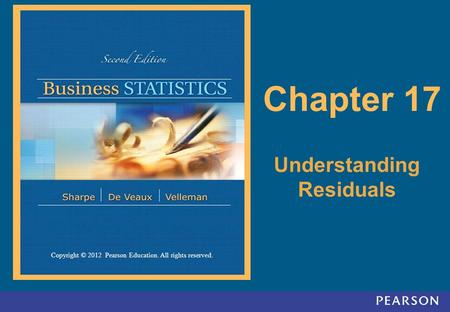 Copyright © 2012 Pearson Education. All rights reserved. 17-1 Copyright © 2012 Pearson Education. All rights reserved. Chapter 17 Understanding Residuals.