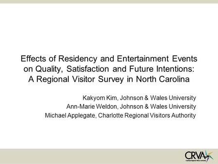 Effects of Residency and Entertainment Events on Quality, Satisfaction and Future Intentions: A Regional Visitor Survey in North Carolina Kakyom Kim, Johnson.