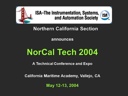 Northern California Section announces NorCal Tech 2004 A Technical Conference and Expo California Maritime Academy, Vallejo, CA May 12-13, 2004.