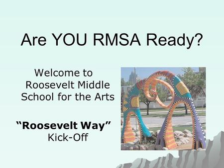 "Are YOU RMSA Ready? Welcome to Roosevelt Middle School for the Arts ""Roosevelt Way"" Kick-Off."