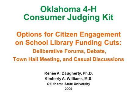 Oklahoma 4-H Consumer Judging Kit Options for Citizen Engagement on School Library Funding Cuts: Deliberative Forums, Debate, Town Hall Meeting, and Casual.