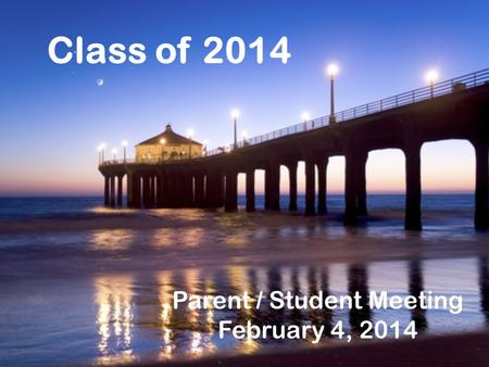 Parent / Student Meeting February 4, 2014 Class of 2014.