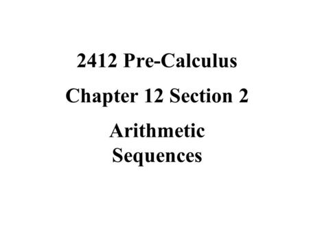 2412 Pre-Calculus Chapter 12 Section 2 Arithmetic Sequences.