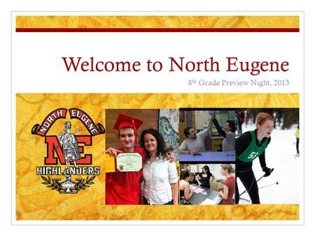 Welcome to North Eugene 8 th Grade Preview Night, 2013.