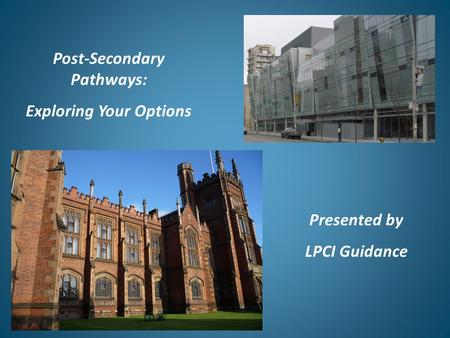 Post-Secondary Pathways: Exploring Your Options Presented by LPCI Guidance.
