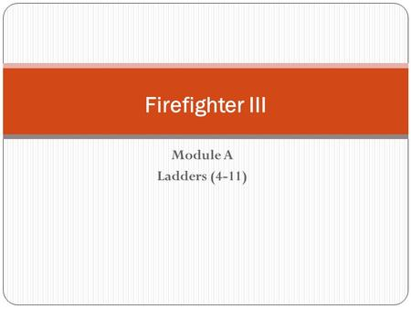 Firefighter III Module A Ladders (4-11).