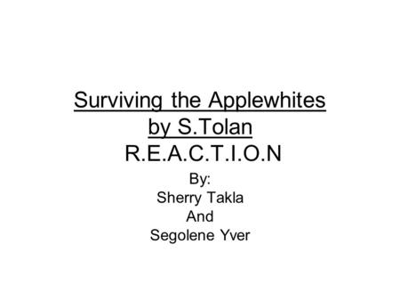 Surviving the Applewhites by S.Tolan R.E.A.C.T.I.O.N By: Sherry Takla And Segolene Yver.