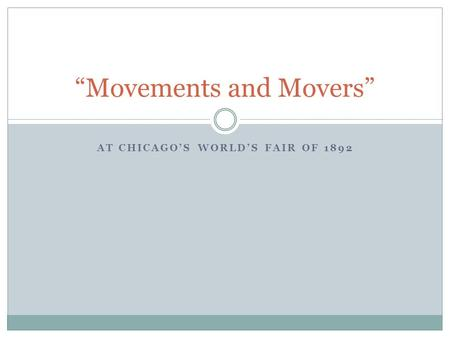 "AT CHICAGO'S WORLD'S FAIR OF 1892 ""Movements and Movers"""