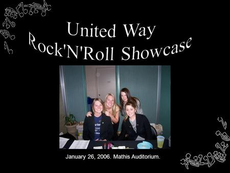 January 26, 2006. Mathis Auditorium.. Can't get enough of your favorite local band? Come to Mathis Auditorium on Thursday, January 26th from 7-10 pm,