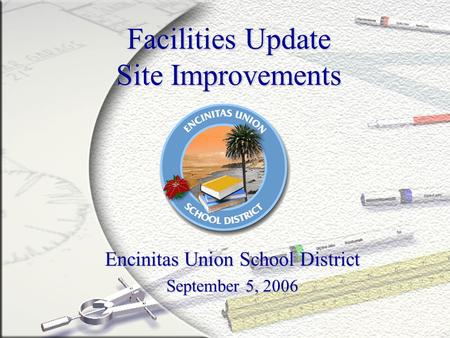Facilities Update Site Improvements Encinitas Union School District September 5, 2006.