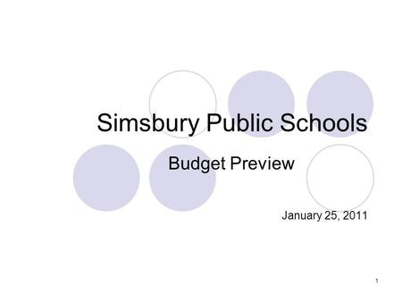 1 Simsbury Public Schools Budget Preview January 25, 2011.