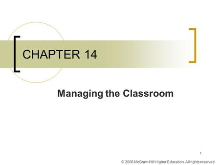 © 2008 McGraw-Hill Higher Education. All rights reserved. 1 CHAPTER 14 Managing the Classroom.