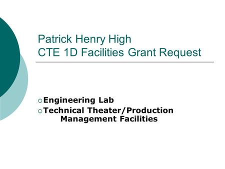 Patrick Henry High CTE 1D Facilities Grant Request  Engineering Lab  Technical Theater/Production Management Facilities.