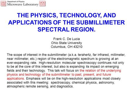 THE PHYSICS, TECHNOLOGY, AND APPLICATIONS OF THE SUBMILLIMETER SPECTRAL REGION. Frank C. De Lucia Ohio State University Columbus, OH 43210 The scope of.