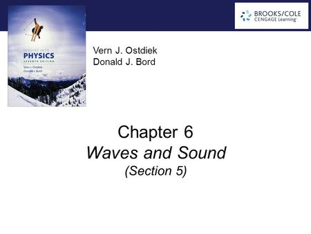 Vern J. Ostdiek Donald J. Bord Chapter 6 Waves and Sound (Section 5)